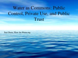 Water as Commons: Public Control, Private Use, and Public Trust