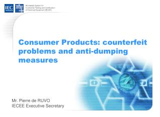Consumer Products: counterfeit problems and anti-dumping measures
