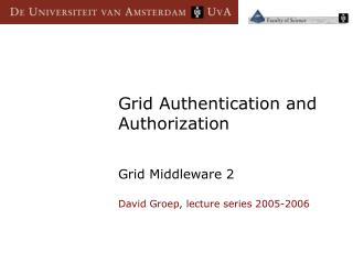 Grid Authentication and Authorization