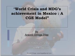 """ World Crisis and MDG's achievement in Mexico : A CGE Model"""