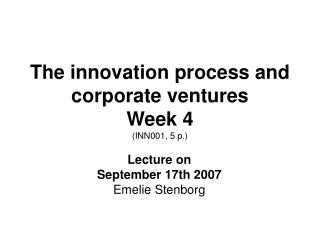 The innovation process and corporate ventures Week 4 (INN001, 5 p.)