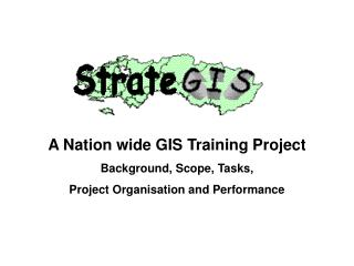 A Nation wide GIS Training Project Background, Scope, Tasks,  Project Organisation and Performance