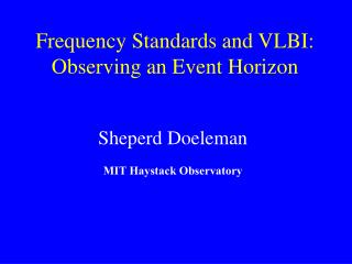 Frequency Standards and VLBI: Observing an Event Horizon
