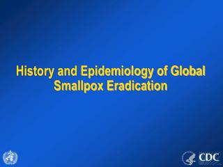 History and Epidemiology of Global Smallpox Eradication