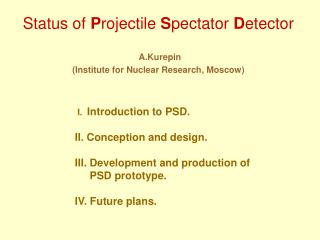 Status of  P rojectile  S pectator  D etector A.Kurepin (Institute for Nuclear Research, Moscow)