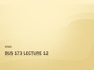 BUS 173 Lecture 12
