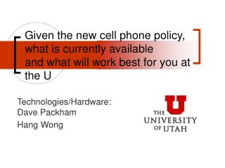 Given the new cell phone policy, what is currently available  and what will work best for you at the U