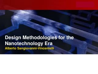 Design Methodologies for the Nanotechnology Era Alberto Sangiovanni-Vincentelli