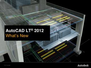AutoCAD LT ®  2012 What's New