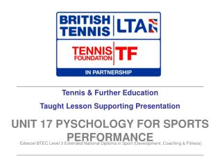 Tennis & Further Education Taught Lesson Supporting Presentation UNIT 17 PYSCHOLOGY FOR SPORTS PERFORMANCE