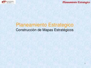 Planeamiento Estrategico Construcci ó n de  Mapas Estratégicos
