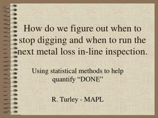 How do we figure out when to stop digging and when to run the next metal loss in-line inspection.