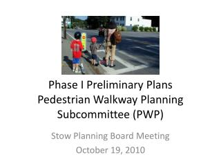 Phase I Preliminary Plans Pedestrian Walkway Planning Subcommittee (PWP)