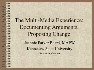 The Multi-Media Experience: Documenting Arguments, Proposing Change