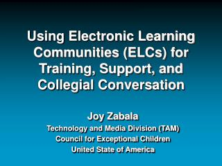 Using Electronic Learning Communities (ELCs) for Training, Support, and Collegial Conversation