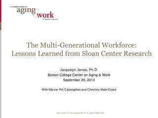 The Multi-Generational Workforce: Lessons Learned from Sloan Center Research