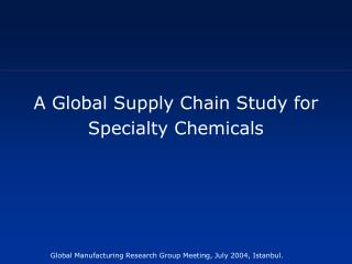 A Global Supply Chain Study for   Specialty Chemicals