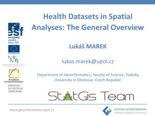 Health Datasets in Spatial Analyses : The General Overview Lukáš MAREK lukas.marek@upol.cz