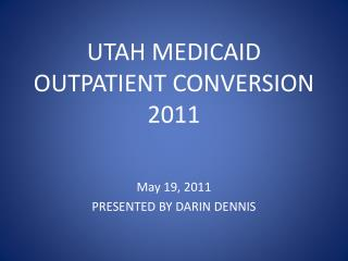 UTAH MEDICAID OUTPATIENT CONVERSION 2011