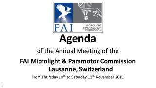 Agenda  of the Annual Meeting of the FAI Microlight & Paramotor Commission Lausanne, Switzerland