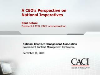 A CEO s Perspective on  National Imperatives   Paul Cofoni President  CEO, CACI International Inc