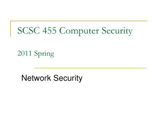 SCSC 455 Computer Security 2011 Spring