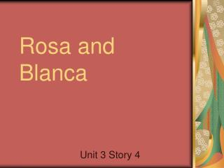 Rosa and Blanca