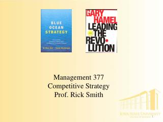 Management 377 Competitive Strategy Prof. Rick Smith
