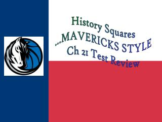 History Squares ...MAVERICKS STYLE Ch 21 Test Review