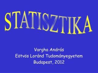 Vargha András  Eötvös Loránd Tudományegyetem Budapest, 2012