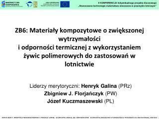 Liderzy merytoryczni: Henryk Galina (PRz) Zbigniew J. Florjańczyk (PW)