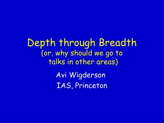 Depth through Breadth (or, why should we go to  talks in other areas)