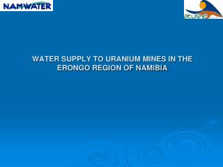 WATER SUPPLY TO URANIUM MINES IN THE ERONGO REGION OF NAMIBIA