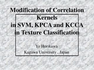 Modification of Correlation Kernels  in SVM, KPCA and KCCA in Texture Classification