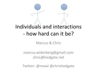 Individuals and interactions - how hard can it be?