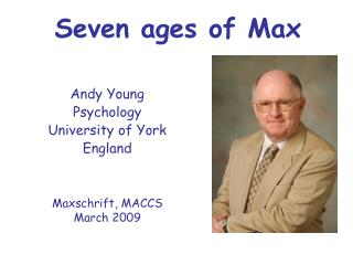 Seven ages of Max