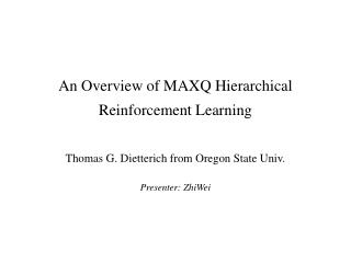 An Overview of MAXQ Hierarchical Reinforcement Learning
