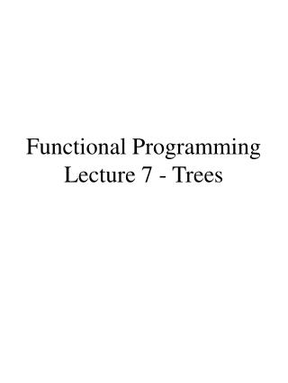 Functional Programming Lecture 7 - Trees