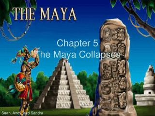 Chapter 5 The Maya Collapses