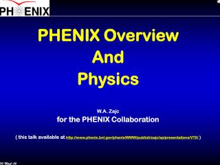 PHENIX Overview And Physics W.A. Zajc for the PHENIX Collaboration