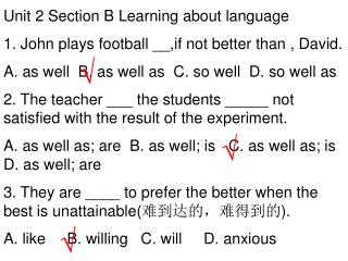 Unit 2 Section B Learning about language 1. John plays football __,if not better than , David.