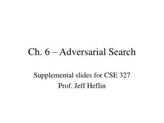 Ch. 6 – Adversarial Search