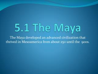 5.1 The Maya