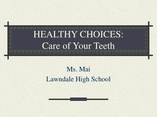 HEALTHY CHOICES:  Care of Your Teeth
