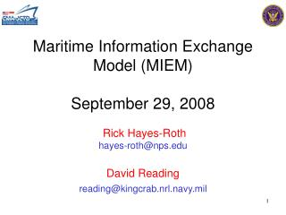 Maritime Information Exchange Model (MIEM) September 29, 2008 Rick Hayes-Roth hayes-roth@nps David Reading reading@kingc