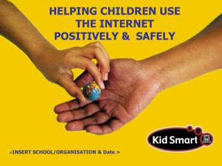 HELPING CHILDREN USE THE INTERNET  POSITIVELY &  SAFELY