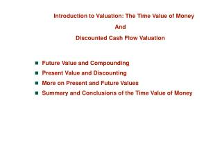 Introduction to Valuation: The Time Value of Money And Discounted Cash Flow Valuation Future Value and Compounding Prese