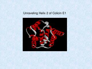 Unraveling Helix 2 of Colicin E1