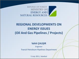 REGIONAL  DEVELOPMENTS ON  ENERGY ISSUES ( O i l And Gas P i pel i nes / Projects )
