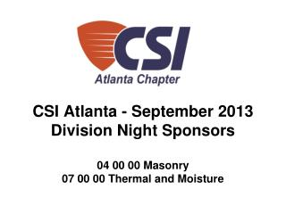 CSI Division Night Sponsors  07 00 00 Thermal and Moisture Protection